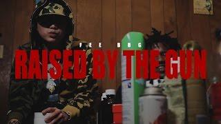 Fee BBG- Raised By The Gun [TwoneShotThat]