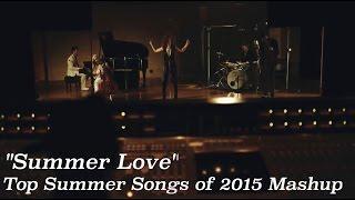 """Summer Love"" - Top Summer Songs of 2015 Mashup"
