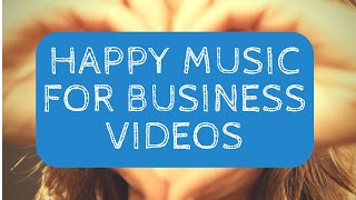 Upbeat Whistle - Happy Instrumental Music For Business Video & Commercial Use