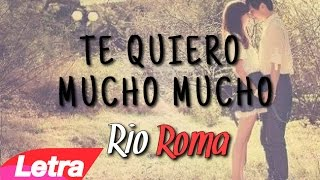 Río Roma - Te quiero mucho, mucho ❤ | Letra (2015)