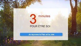 3 minutes pour être Soi - Méditation - Je rayonne la Paix et la Joie