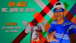 MC JOAB DE DEUS - OH MÃE (DJ TAFAREL)