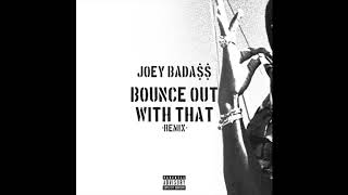 Joey Bada$$ - BOUNCE OUT WITH THAT (REMIX)