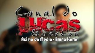 ACIMA DA MÉDIA- BRUNA KARLA-{COVER} /// LUCAS EWERTON///