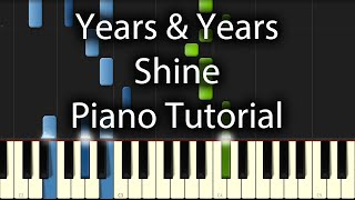 Years & Years - Shine Tutorial (How To Play On Piano)