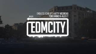 Tom Vanko & ALEX T - Endless Echo (ft. Katty McGrew)