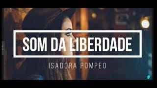 Som da Liberdade - Isadora Pompeo🔴
