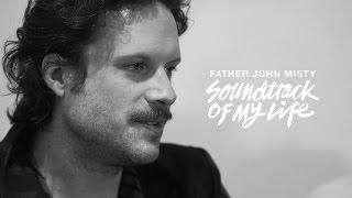 Father John Misty - Soundtrack Of My Life