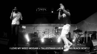I LOVE MY WEED MOGABI + TALLESTMAN LIVE @ The BBB