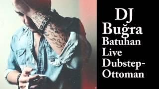 DJ Buğra Batuhan Ottoman Dubstep LIVE REMIX
