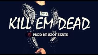 | KILL EM DEAD | HARD TRAP HIP HOP BEAT INSTRUMENTAL| AGRESSIVE RAP BEATS ( PROD BY AZOF BEATS )