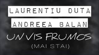 Laurentiu Duta & Andreea Balan - Un Vis Frumos (Mai Stai)