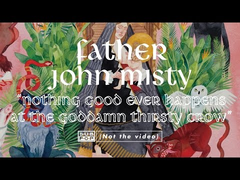 father-john-misty-nothing-good-ever-happens-at-the-goddamn-thirsty-crow-album-stream-6-of-11-sub-pop