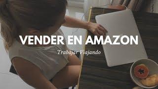 Cómo vender en Amazon y trabajar desde cualquier lugar