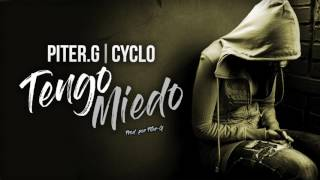 Piter-G | Tengo Miedo (Con Cyclo) (Prod. por Piter-G)