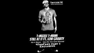 YG ft. Drake Who Do You Love (Cover) ft. @tmizzletmann & @Itslowgravity [HD]
