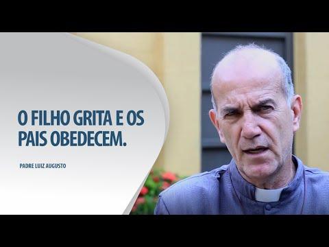 Padre Luiz Augusto: O filho grita e os pais obedecem