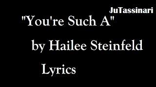 You're Such A - Hailee Steinfeld - Lyrics