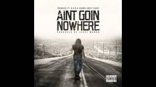 """""""Ain't Goin Nowhere"""" Frenchie ft B.O.B & Chanel West Coast"""