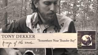 Tony Dekker - Somewhere Near Thunder Bay [Audio]