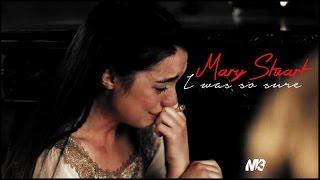 Mary Stuart ► I was so sure [ 2x09 ]