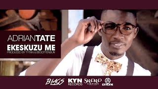 Adrian Tate - Ekeskuzu Me (OFFICIAL VIDEO) Excuse Me