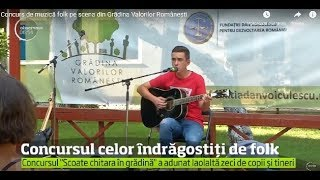 Concurs de muzică folk pe scena din Grădina Valorilor Româneşti