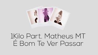 1 Kilo & MatheusMT - É Bom Te Ver Passar [MUSICA]