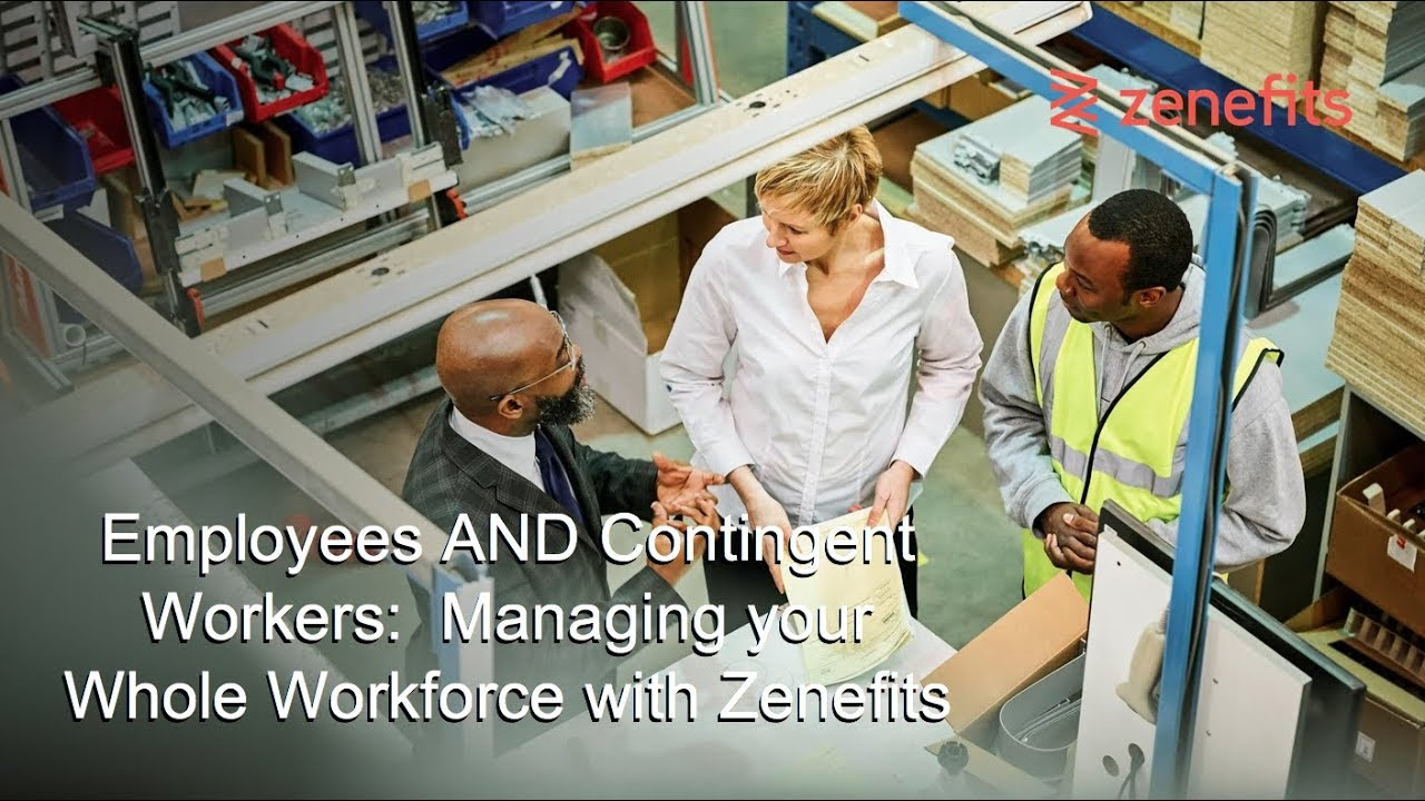 Employees AND Contingent Workers: Managing Your Whole Workforce with Zenefits