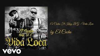 El Cacho - Vida Loca (AUDIO) ft. King Lil G