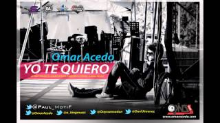 Omar Acedo - Yo Te Quiero (Prod. By O-King Music)