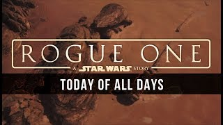 Michael Giacchino: Today of All Days [Rogue One: A Star Wars Story Unreleased Music]