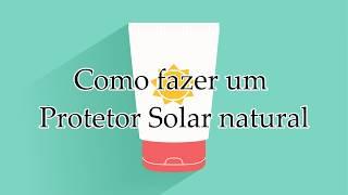Protetor Solar Natural - Receita Caseira
