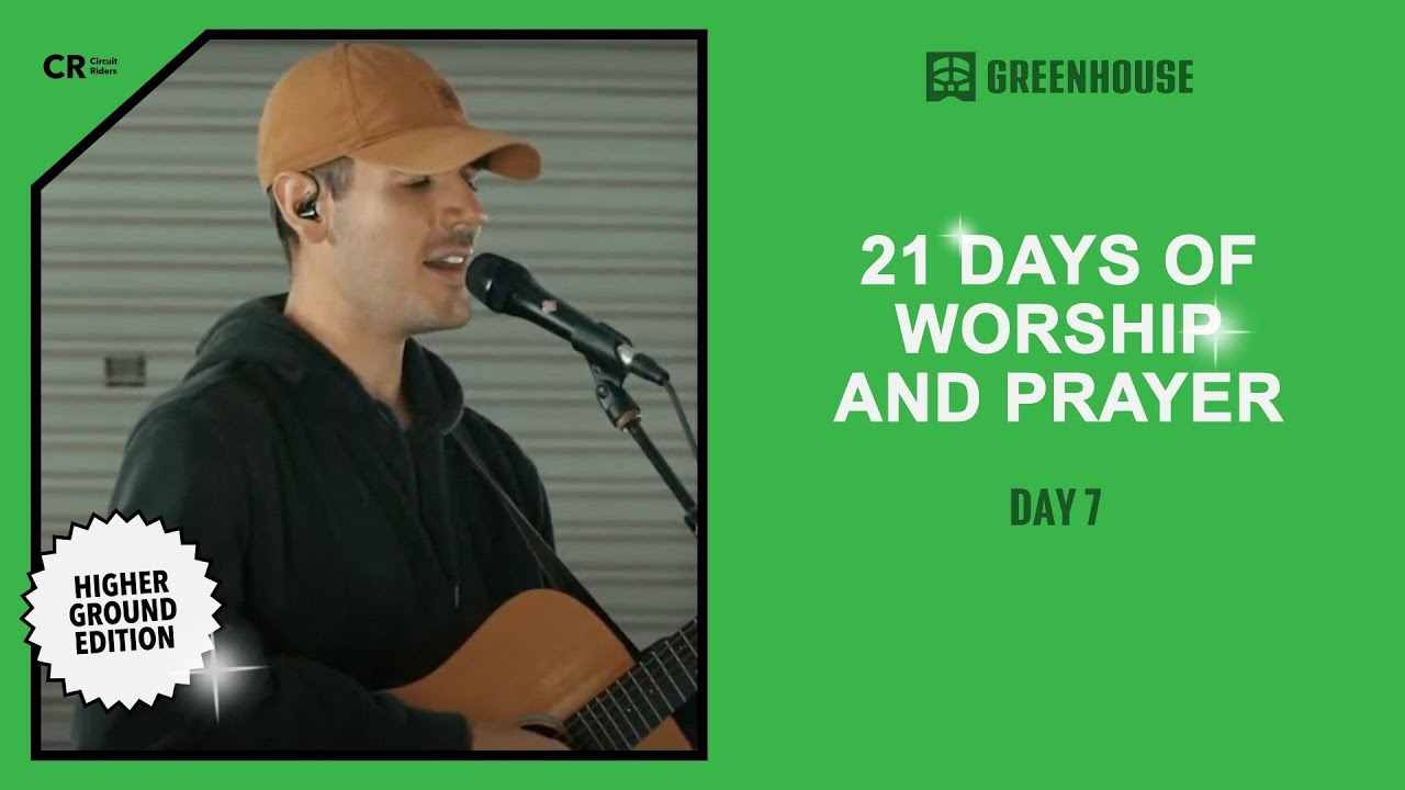 Circuit - Greenhouse: Higher Ground - Day 7 | 21 Days of Worship and Prayer