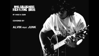 Noel Gallagher's High Flying Birds - If I Had a Gun covered by Alvin feat. Junk