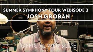 Josh Groban - Summer Symphony Tour Webisode 3 [Extras]
