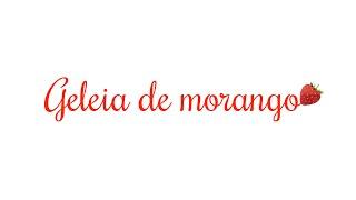 GELEIA DE MORANGO SUPER FÁCIL E DELICIOSA