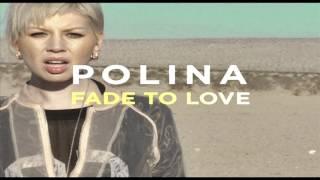 Polina - Fade To Love【HQ】