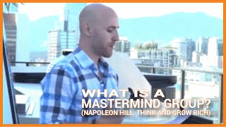 What is a Mastermind Group?  (Napoleon Hill, Think And Grow Rich)