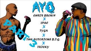 Chris Brown , Tyga - Ayo Ft. 2Pac & The Notorious B.I.G. (Remix) Part 3