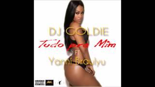 DJ Goldie Feat Yanni Braulyu - Tudo pra Mim