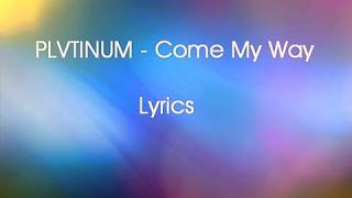 PLVTINUM - Come My Way Lyrics
