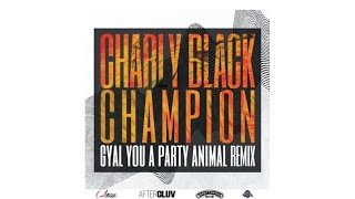 Charly Black - Gyal You A Party Animal (Champion Remix/Audio)