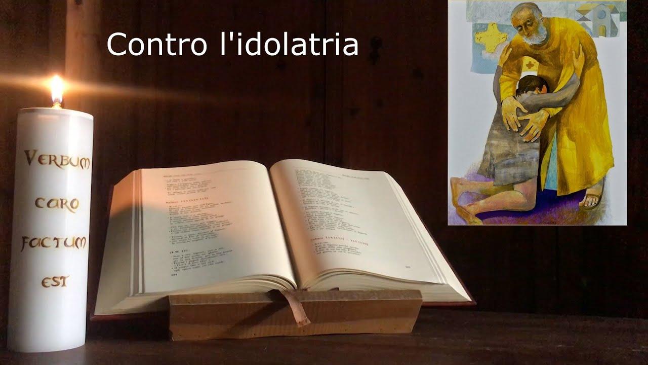 Quale Dio continuare a credere – 02 Contro l'idolatria