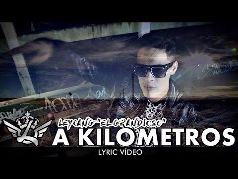 A Kilometros de Leycang El Grandioso Letra y Video