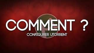 [TUTO FR] Comment configurer µTorrent ?