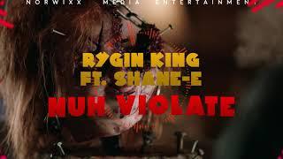 RYGIN KING FT. SHANE-E -NUH VIOLATE (Oct 2018 Upload) #ryginking