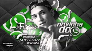 Mc Felipinho - Novinha do Whatsapp ♪ (Dj Mart)