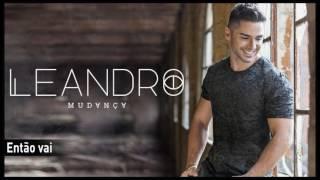 Leandro - Então vai