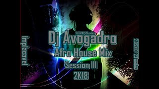 DJ Avogadro - Afro House Mix Session III 2k18 jul